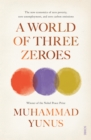 A World of Three Zeroes : the new economics of zero poverty, zero unemployment, and zero carbon emissions - Book