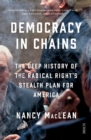 Democracy in Chains : the deep history of the radical right's stealth plan for America - Book