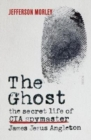 The Ghost : the secret life of CIA spymaster James Jesus Angleton - Book