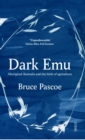 Dark Emu : Aboriginal Australia and the birth of agriculture - Book