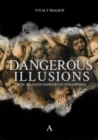 Dangerous Illusions : How Religion Deprives Us Of Happiness - Book