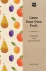 Grow Your Own Fruit : Inspiration and Practical Advice for Beginners - Book