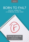 Born to Fail? : Social Mobility: A Working Class View - Book