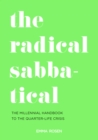 The Radical Sabbatical : The Millennial Handbook to the Quarter Life Crisis - Book