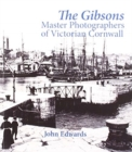 The Gibsons : Master Photographers of Victorian Cornwall - Book