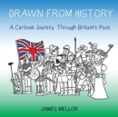 Drawn from History : A Cartoon Journey Through Britain's Past - Book