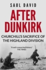 After Dunkirk : Churchill's Sacrifice of the Highland Division - Book