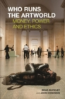 Who Runs the Artworld : Money, Power and Ethics - Book