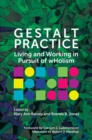 Gestalt Practice : Living and Working in Pursuit of Holism - Book