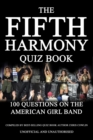 The Fifth Harmony Quiz Book : 100 Questions on the American Girl Band - eBook