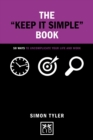 The Keep it Simple Book : 50 Ways to Uncomplicate Your Life and Work - Book
