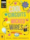 Cool Circuits and Wicked Wires : Special, Sparky Experiments - Book
