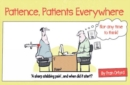 Patience, Patients Everywhere : Nor any time to think - Book