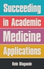 Succeeding in Academic Medicine Applications - Book