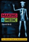 Making a Medic : The Ultimate Guide to Medical School - Book