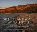 Silent Landscape at Gallipoli : The Battlefields of the Dardanelles, One Hundred Years on - Book