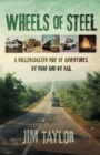 Wheels of Steel : a rollercoaster ride of adventures by road and by rail - Book