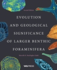 Evolution and Geological Significance of Larger Benthic Foraminifera - Book