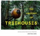 The Anatomy of Treehouses : New buildings from an old tradition - Book