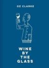 Oz Clarke Wine by the Glass : Helping you find the flavours and styles you enjoy - Book