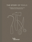 The Story of Tools : A celebration of the beauty and craftsmanship behind the tools of handmade trades - Book