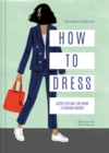 How to Dress : Secret styling tips from a fashion insider - Book