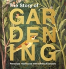 The Story of Gardening : A cultural history of famous gardens from around the world - Book