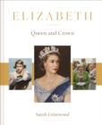 Elizabeth : The Queen and the crown - eBook