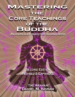 Mastering the Core Teachings of the Buddha : An Unusually Hardcore Dharma Book (Second Edition Revised and Expanded) - Book