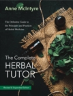 The The Complete Herbal Tutor : The Definitive Guide to the Principles and Practices of Herbal Medicine - Revised & Expanded Edition - Book