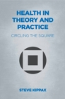 Health in Theory and Practice : Circling the Square - Book