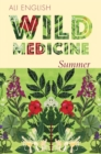 Wild Medicine - Summer : A Summer of Wild Hedgerow Medicine with Recipes and Anecdotes - Book