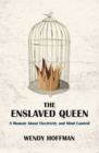 The Enslaved Queen : A Memoir about Electricity and Mind Control - Book
