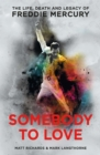 Somebody to Love : The Life, Death and Legacy of Freddie Mercury - Book