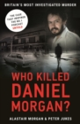 Who Killed Daniel Morgan? : Britain's Most Investigated Murder - Book