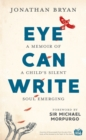 Eye Can Write : A memoir of a child's silent soul emerging - Book