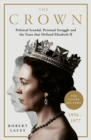 The Crown : The Official History Behind the Hit NETFLIX Series: Political Scandal, Personal Struggle and the Years that Defined Elizabeth II, 1956-1977 - eBook