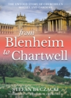 From Blenheim to Chartwell : The Untold Story of Churchill's Houses and Gardens - Book