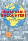 Remarkable Encounters : Men and Women Who Have Shaped Our World - Book