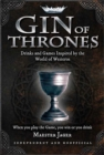 Gin of Thrones : Cocktails & drinking games inspired by the World of Westeros - Book