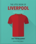 The Little Book of Liverpool : More than 170 Kop quotes - Book