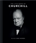 The Little Book of Churchill : In His Own Words - Book
