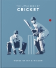 The Little Book of Cricket : Great quotes off the middle of the bat - Book