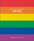 The Little Book of Pride : Quotes to live by - Book