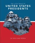 The Little Book of United States Presidents : In Their Own Words - Book
