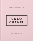 The Little Guide to Coco Chanel : Style to Live By - Book