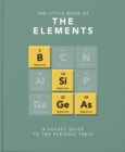 The Little Book of the Elements : A Pocket Guide to the Periodic Table - Book