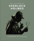 The Little Book of Sherlock Holmes : Elementary Wit & Wisdom - Book