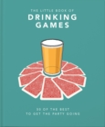 The Little Book of Drinking Games : 50 of the best to get the party going - Book