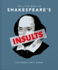The Little Book of Shakespeare's Insults : Biting Barbs and Poisonous Put-Downs - Book